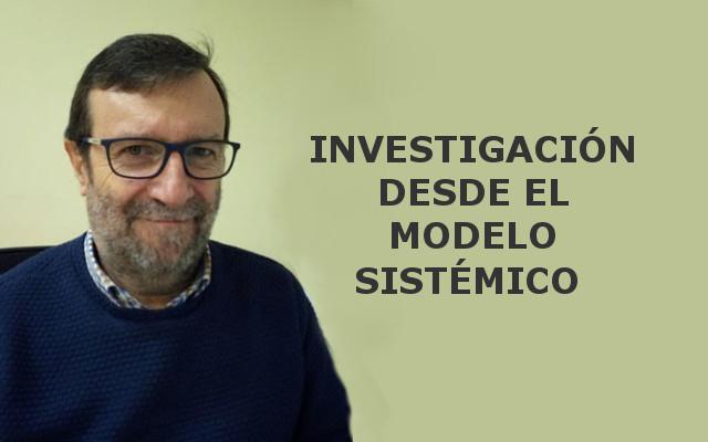 Sobre la importancia de investigar desde nuestro modelo sistémico